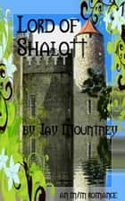Lord of Shalott ebook by Jay Mountney