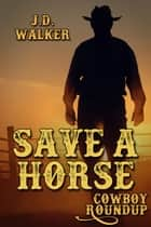 Save a Horse ebook by J.D. Walker