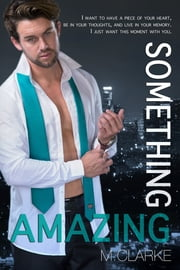 Something Amazing (Book 4) ebook by M. Clarke