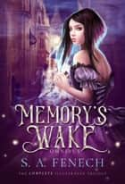 Memory's Wake Omnibus: The Complete Illustrated YA Fantasy Series - Memory's Wake Trilogy ebook by S.A. Fenech