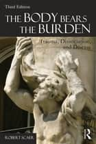 The Body Bears the Burden ebook by Robert Scaer