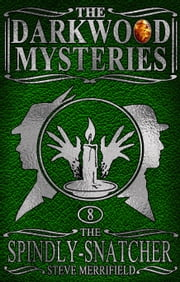 The Darkwood Mysteries (8): The Spindly-Snatcher ebook by Steve Merrifield
