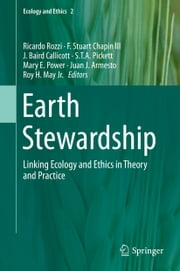 Earth Stewardship - Linking Ecology and Ethics in Theory and Practice ebook by Ricardo Rozzi,F. Stuart Chapin III,J. Baird Callicott,S.T.A. Pickett,Mary E. Power,Juan J. Armesto,Roy H. May Jr.