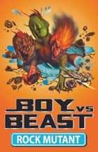 Boy Vs Beast 9: Rock Mutant ebook by Mac Park,Susannah McFarlane,Louise Park