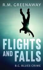Flights and Falls ebook by R.M. Greenaway
