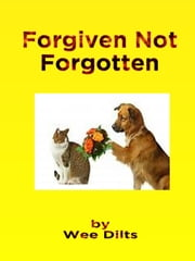 Forgiven Not Forgotten ebook by Wee Dilts