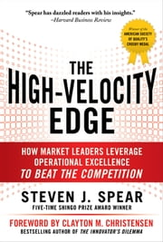 The High-Velocity Edge: How Market Leaders Leverage Operational Excellence to Beat the Competition ebook by Steven Spear