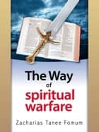 The Way Of Spiritual Warfare ebook by Zacharias Tanee Fomum