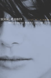 Sexual Fluidity - Understanding Women's Love and Desire ebook by Lisa M Diamond