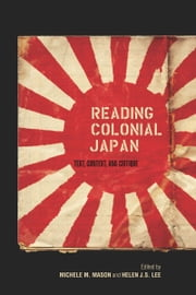 Reading Colonial Japan - Text, Context, and Critique ebook by Michele Mason,Helen Lee