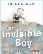 The Invisible Boy ebook by Trudy Ludwig, Patrice Barton