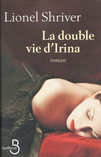 La Double Vie d'Irina ebook by Lionel SHRIVER