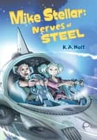 Mike Stellar: Nerves of Steel ebook by K. A. Holt