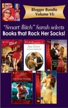 Blogger Bundle Volume VI: SB Sarah Selects Books that Rock Her Socks ebook by Kathleen O'Reilly, Sara Craven, Bronwyn Jameson,...