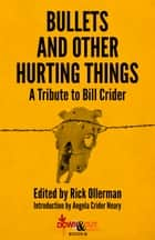 Bullets and Other Hurting Things - A Tribute to Bill Crider ebook by Rick Ollerman, William Kent Krueger, Bill Pronzini,...