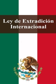Ley de Extradición Internacional ebook by Estados Unidos Mexicanos
