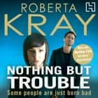 Nothing but Trouble audiobook by Roberta Kray