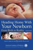 Heading Home With Your Newborn - From Birth to Reality eBook by Laura A. Jana, Jennifer Shu