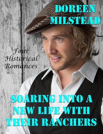Soaring Into a New Life With Their Ranchers: Four Historical Romances ebook by Doreen Milstead