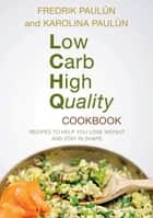 Low Carb High Quality Cookbook - Recipes to Help You Lose Weight and Stay in Shape ebook by Fredrik Paulún, Karoliina Paulún