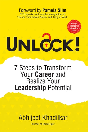 Unlock! - 7 Steps to Transform Your Career and Realize Your Leadership Potential ebook by Abhijeet Khadilkar