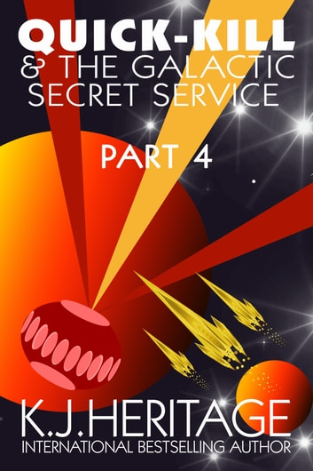 Quick-Kill And The Galactic Secret Service (Part Four) ebook by K.J. Heritage