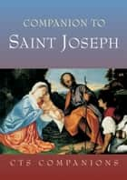 Companion to Saint Joseph - Father, Worker and Guardian of our Redeemer ebook by J. B. Midgley