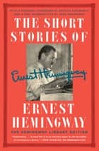 The Short Stories of Ernest Hemingway - The Hemingway Library Collector's Edition ebook by Ernest Hemingway