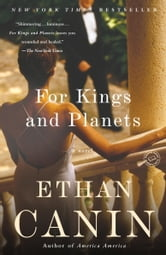 For Kings and Planets - A Novel ebook by Ethan Canin