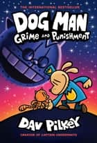 Dog Man: Grime and Punishment: From the Creator of Captain Underpants (Dog Man #9) ebook by Dav Pilkey, Dav Pilkey