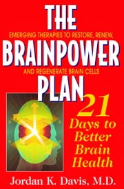 The Brainpower Plan - 21 Days to Better Brain Health ebook by Jordan K. Davis M.D.