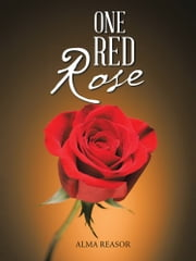 One Red Rose ebook by Alma Reasor