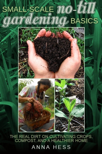 Small-Scale No-Till Gardening Basics - The Ultimate Guide to Soil, #2 ebook by Anna Hess