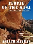 People of the Mesa: A Novel of Native America ebook by Ardath Mayhar