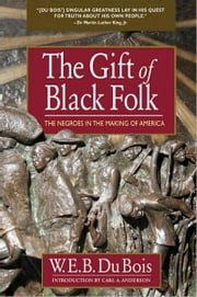 The Gift of Black Folk - The Negores in the Making of America ebook by W.E.B. Du Bois