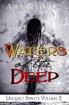 Waters of the Deep - Unquiet Spirits, #2 ebook by Alex Beecroft