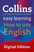 Easy Learning How to Use English (Collins Easy Learning English) ebook by Collins