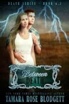 Between Death (#6.5) ebook by Tamara Rose Blodgett