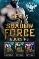 SEALs of Shadow Force Box Set Books 1 - 3 ebook by