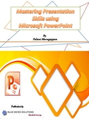 Mastering Presentation Skills using Microsoft PowerPoint ebook by Palani Murugappan