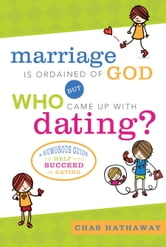 Marriage is Ordained of God But WHO Came Up with Dating? ebook by Chas Hathaway