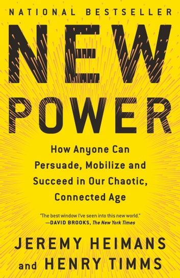 New Power - How Power Works in Our Hyperconnected World--and How to Make It Work for You eBook by Jeremy Heimans,Henry Timms