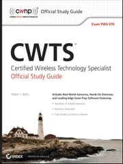 CWTS: Certified Wireless Technology Specialist Official Study Guide - Exam PW0-070 ebook by Robert J.  Bartz