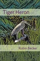 Tiger Heron ebook by Robin Becker