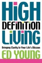 High Definition Living - Bringing Clarity to Your Life ebook by Ed Young