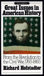 Great Issues in American History, Vol. II - From the Revolution to the Civil War, 1765-1865 ebook by Richard Hofstadter