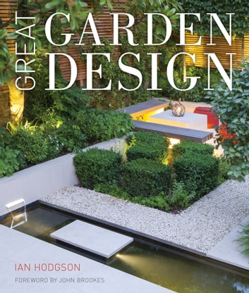 Great Garden Design - Contemporary Inspiration for Outdoor Spaces ebook by Ian Hodgson