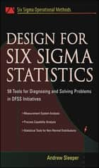 Design for Six Sigma Statistics ebook by Andrew Sleeper