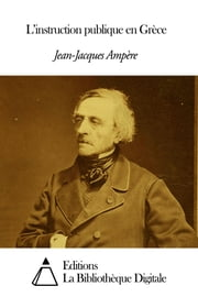 L'instruction publique en Grèce ebook by Jean-Jacques Ampère