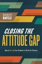 Closing the Attitude Gap ebook by Baruti Kafele